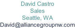 David Castro Sales Seattle, WA David@alliancegroupnw.com